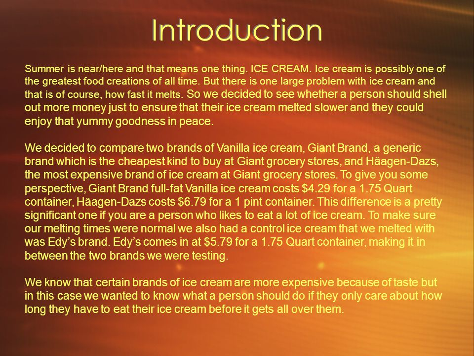Hypothesis The hypothesis we are testing is the idea that the more expensive the ice cream, the longer it will take to melt.