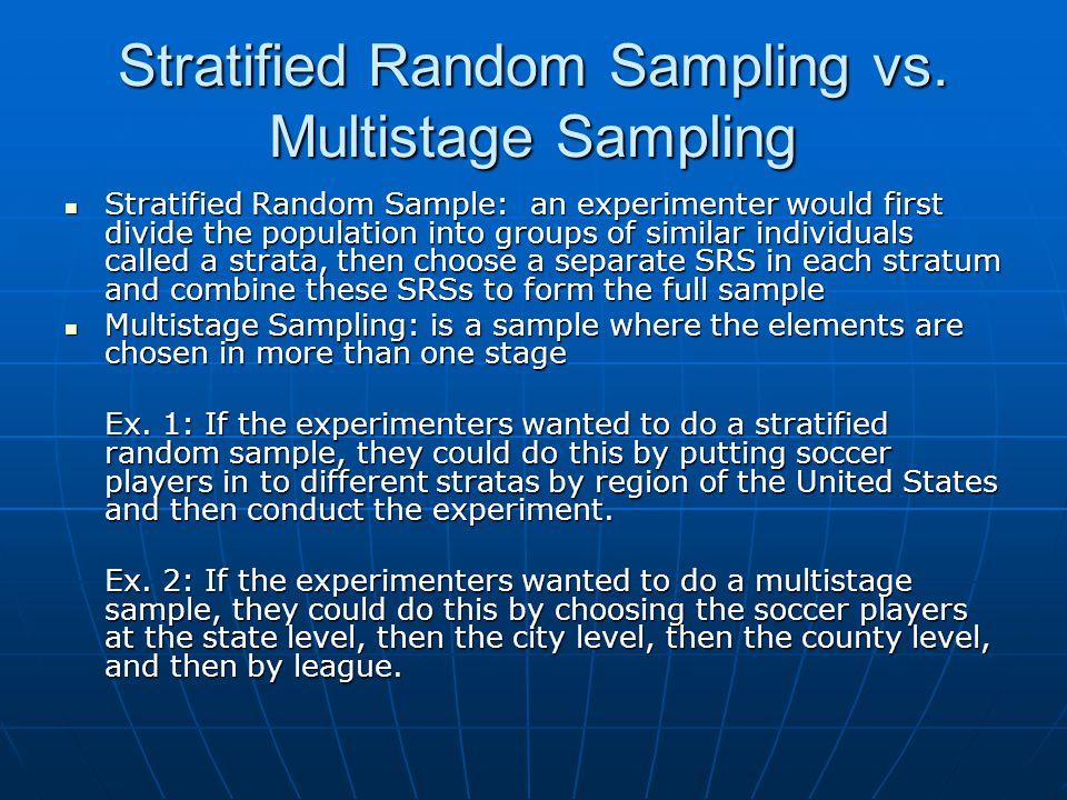 Stratified Random Sampling vs. Multistage Sampling Stratified Random Sample: an experimenter would first divide the population into groups of similar