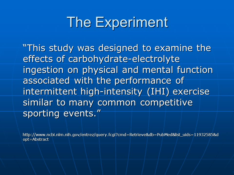 """The Experiment """"This study was designed to examine the effects of carbohydrate-electrolyte ingestion on physical and mental function associated with t"""