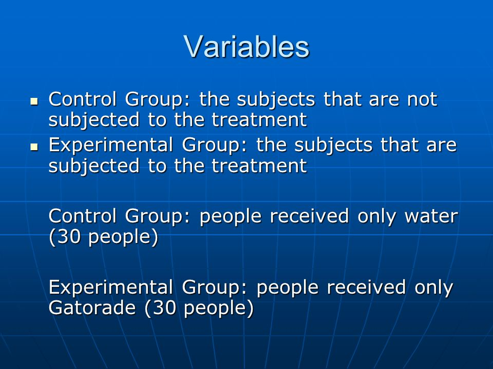 Variables Control Group: the subjects that are not subjected to the treatment Control Group: the subjects that are not subjected to the treatment Expe