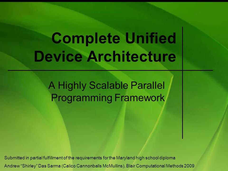 Complete Unified Device Architecture A Highly Scalable Parallel Programming Framework Submitted in partial fulfillment of the requirements for the Mar