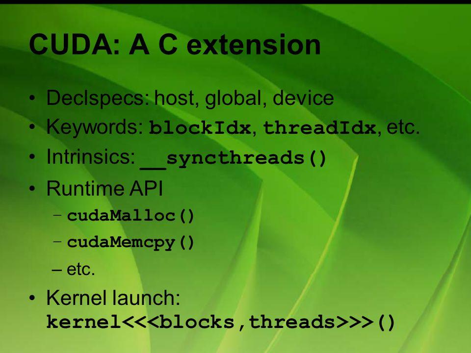 CUDA: A C extension Declspecs: host, global, device Keywords: blockIdx, threadIdx, etc.