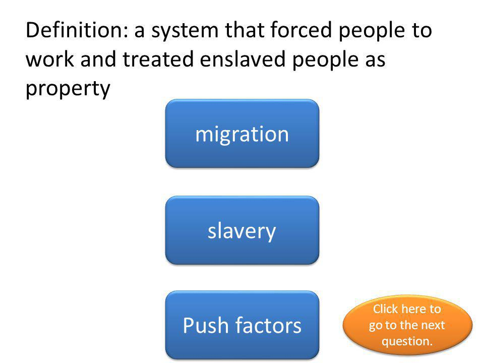 Definition: A SECRET GROUP OF ROUTES, SAFE PLACES AND PEOPLE THAT HELPED ENSLAVED PEOPLE ESCAPE TO FREEDOM UNDERGROUND RAILROAD CLIMATE REGION Click here to go to the next question.