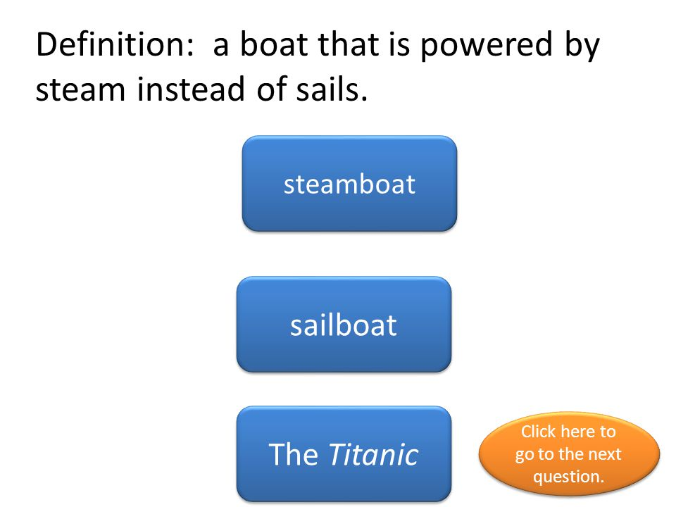 Definition: a boat that is powered by steam instead of sails.
