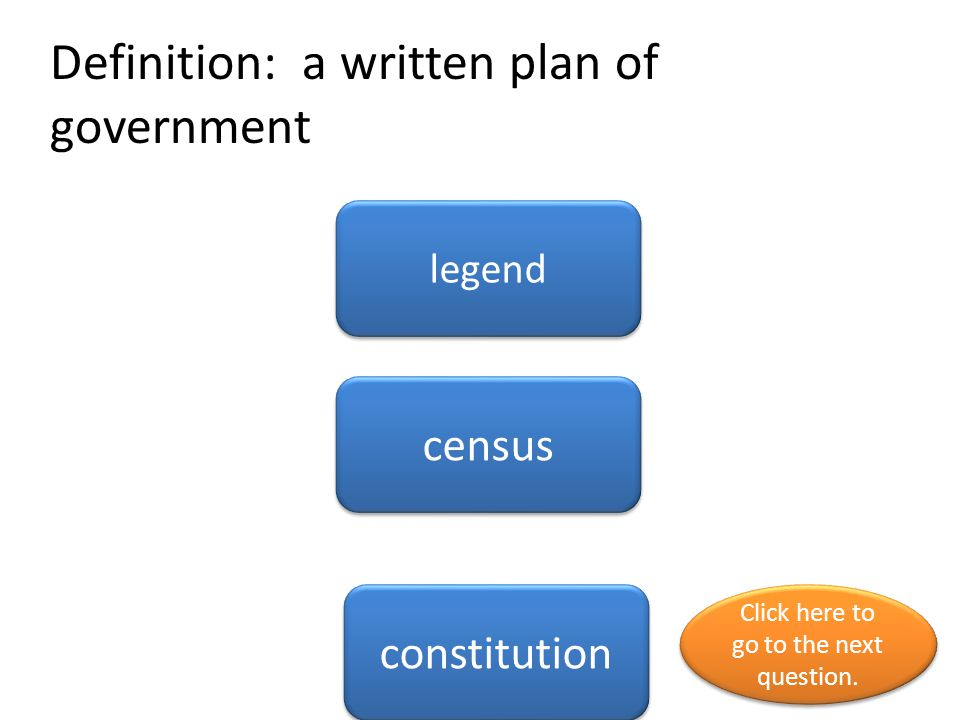 Definition: a written plan of government legend census constitution Click here to go to the next question.