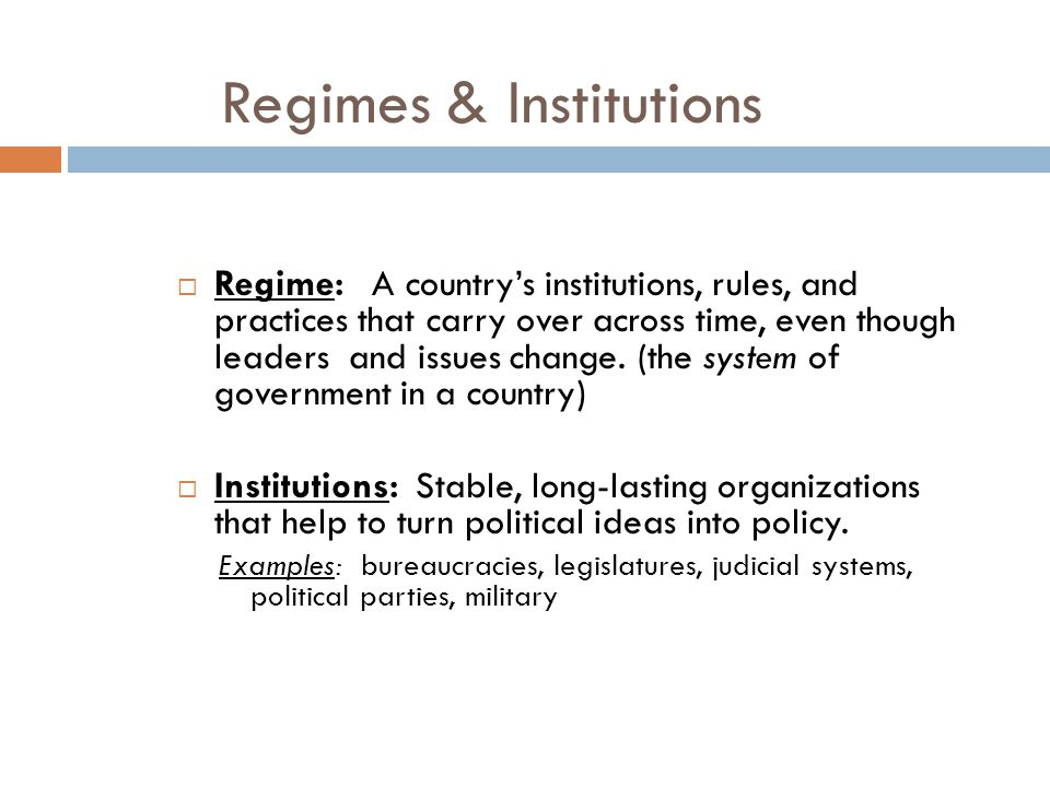 Regimes & Institutions  Regime: A country's institutions, rules, and practices that carry over across time, even though leaders and issues change. (t