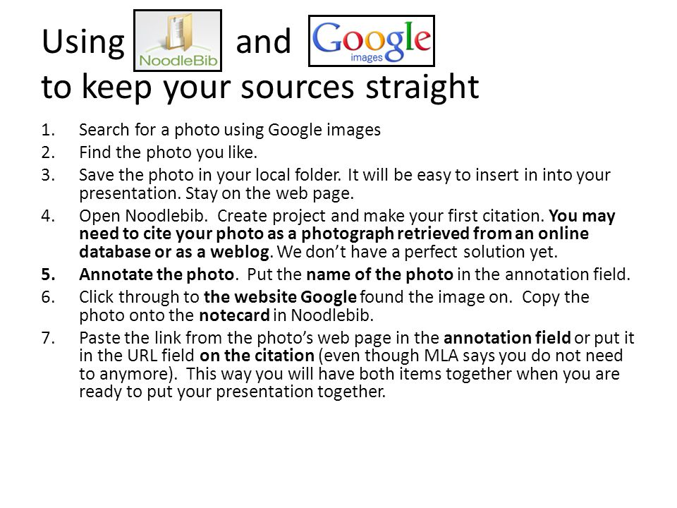 Using and to keep your sources straight 1.Search for a photo using Google images 2.Find the photo you like.