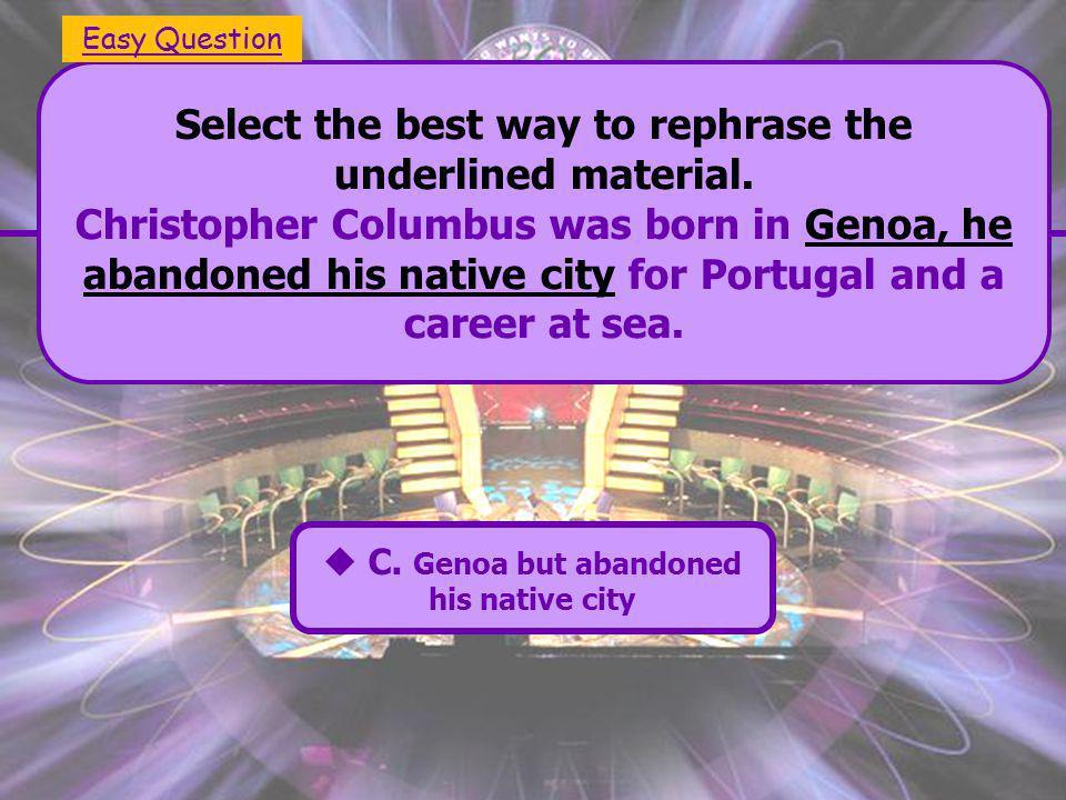  A. Genoa, he abandoned his native city  C. Genoa but abandoned his native city  B.