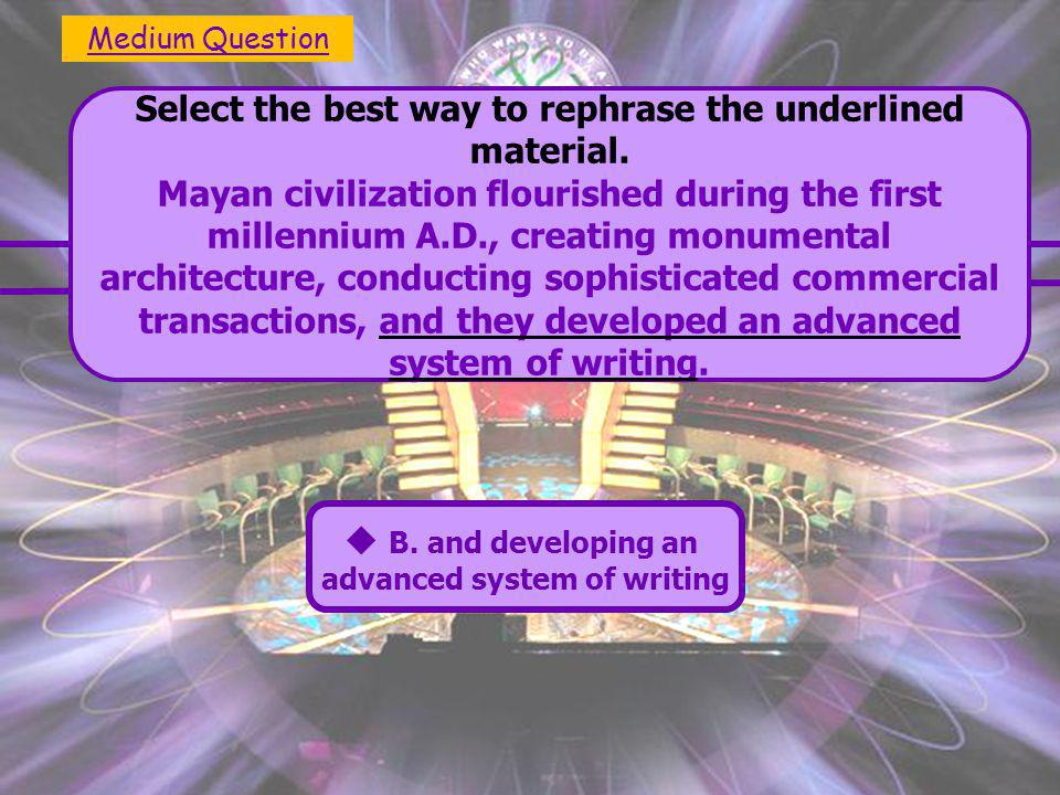  A. and they developed an advanced system of writing  C.