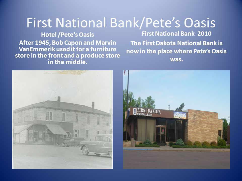 First National Bank/Pete's Oasis Hotel /Pete's Oasis After 1945, Bob Capon and Marvin VanEmmerik used it for a furniture store in the front and a produce store in the middle.