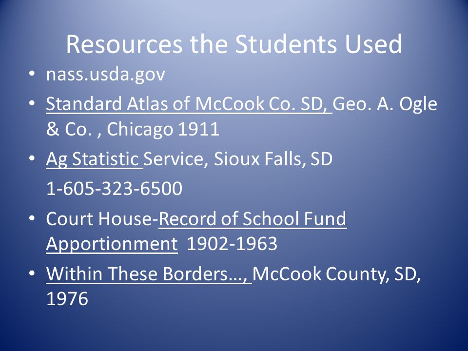 Resources the Students Used nass.usda.gov Standard Atlas of McCook Co. SD, Geo. A. Ogle & Co., Chicago 1911 Ag Statistic Service, Sioux Falls, SD 1-60