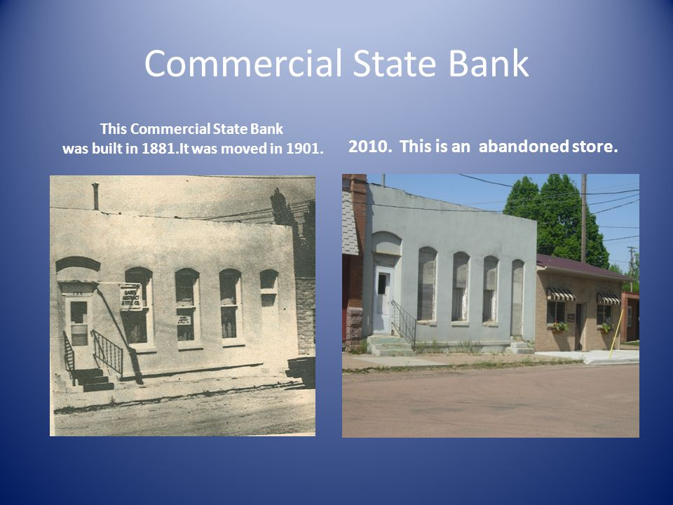 Commercial State Bank This Commercial State Bank was built in 1881.It was moved in 1901.