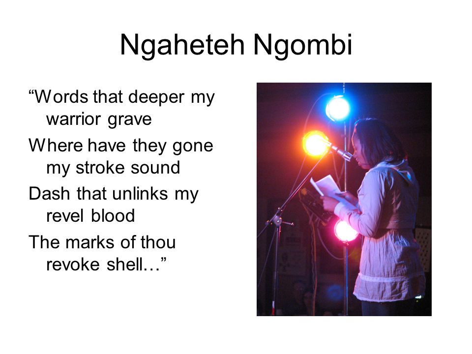 "Ngaheteh Ngombi ""Words that deeper my warrior grave Where have they gone my stroke sound Dash that unlinks my revel blood The marks of thou revoke she"
