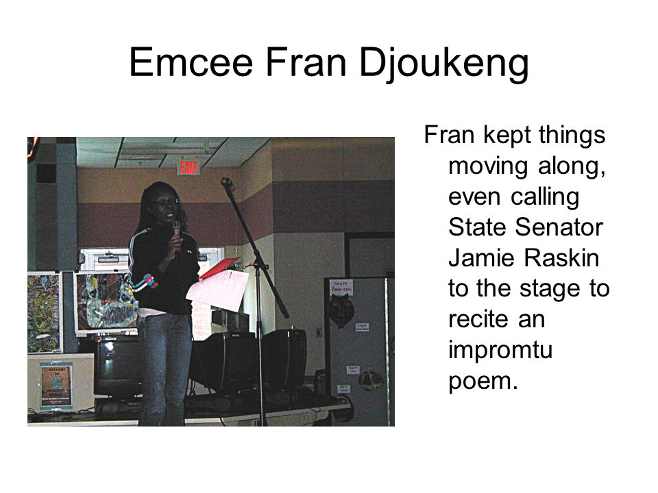 Emcee Fran Djoukeng Fran kept things moving along, even calling State Senator Jamie Raskin to the stage to recite an impromtu poem.