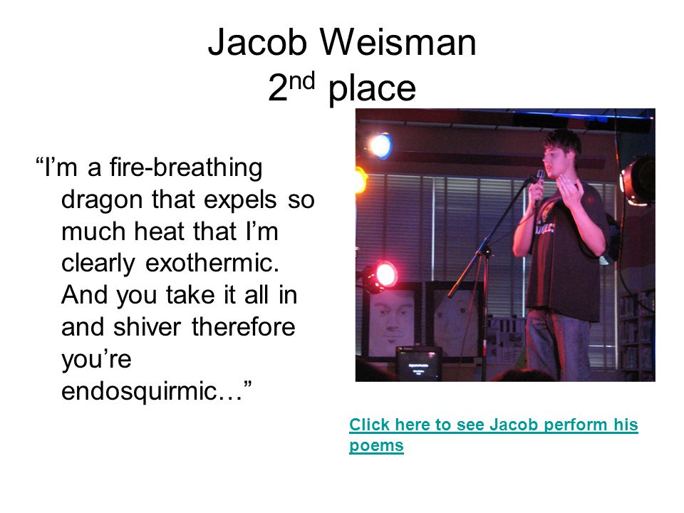 "Jacob Weisman 2 nd place ""I'm a fire-breathing dragon that expels so much heat that I'm clearly exothermic. And you take it all in and shiver therefor"