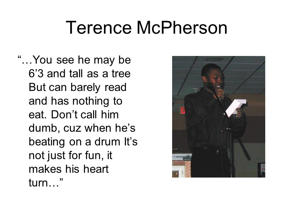 "Terence McPherson ""…You see he may be 6'3 and tall as a tree But can barely read and has nothing to eat. Don't call him dumb, cuz when he's beating on"