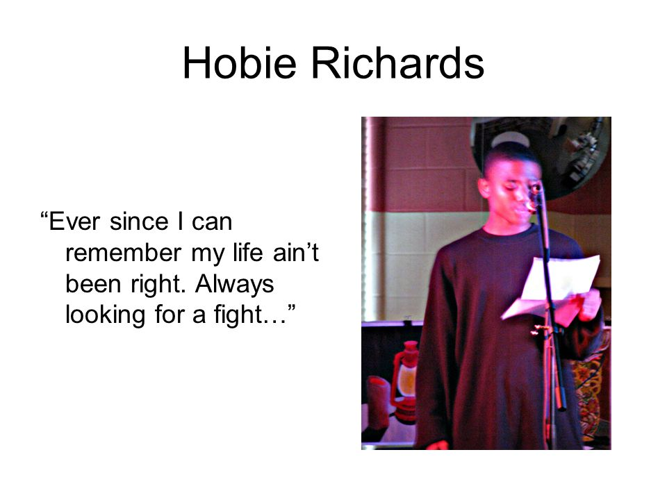 Hobie Richards Ever since I can remember my life ain't been right. Always looking for a fight…