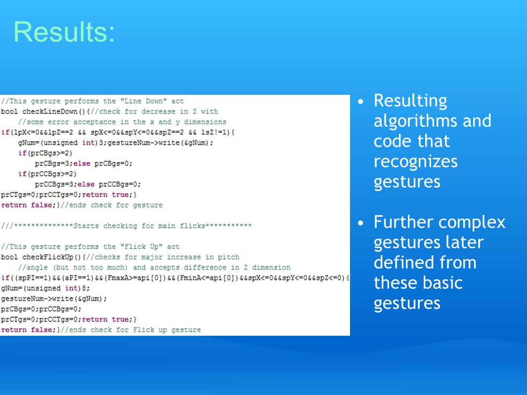 Results: Resulting algorithms and code that recognizes gestures Further complex gestures later defined from these basic gestures