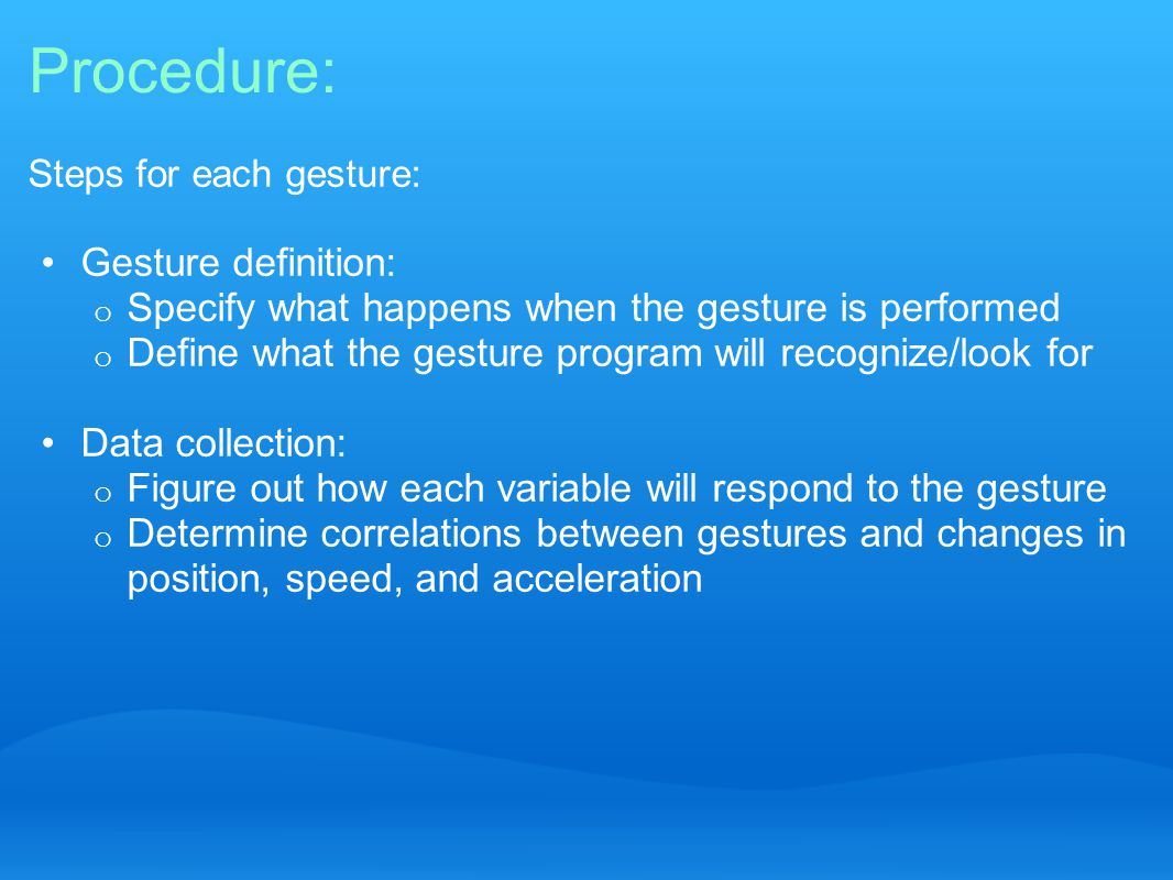 Procedure: Steps for each gesture: Gesture definition: o Specify what happens when the gesture is performed o Define what the gesture program will rec