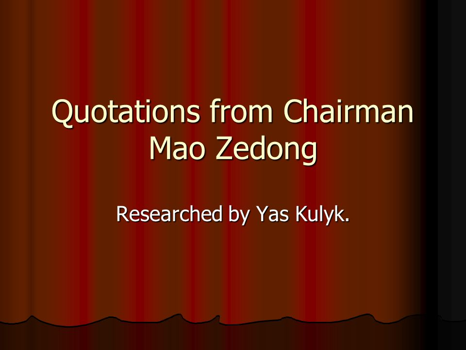 Quotations from Chairman Mao Zedong Researched by Yas Kulyk.