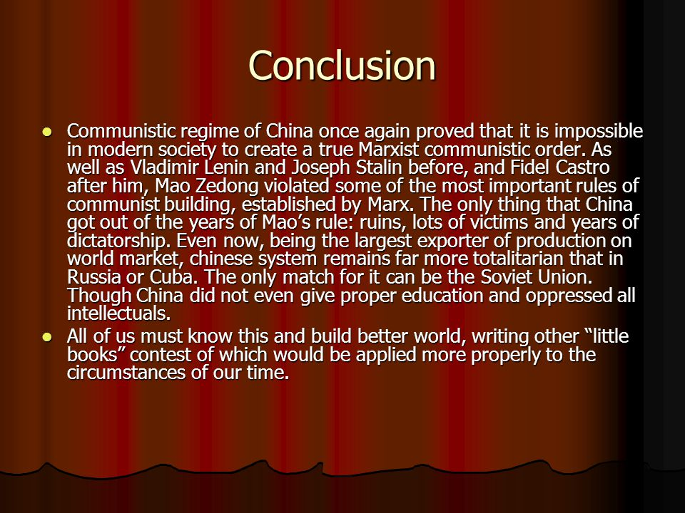 Conclusion Communistic regime of China once again proved that it is impossible in modern society to create a true Marxist communistic order.