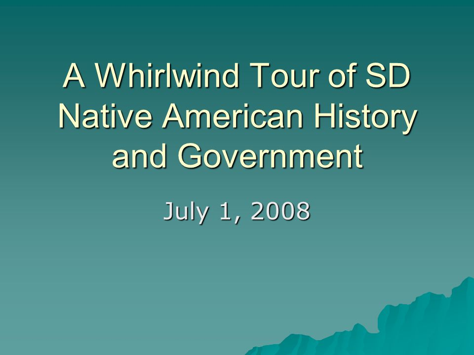 A Whirlwind Tour of SD Native American History and Government July 1, 2008