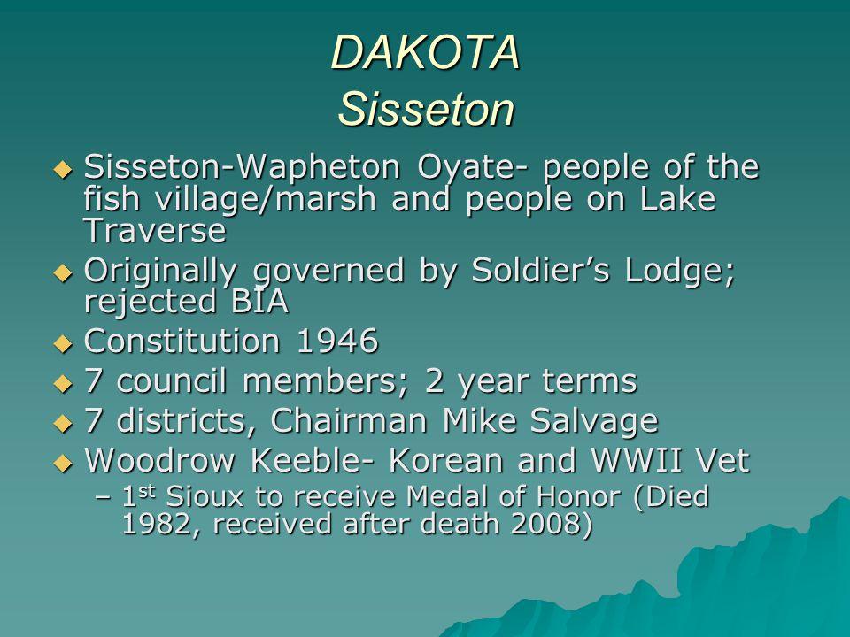 DAKOTA Sisseton  Sisseton-Wapheton Oyate- people of the fish village/marsh and people on Lake Traverse  Originally governed by Soldier's Lodge; reje