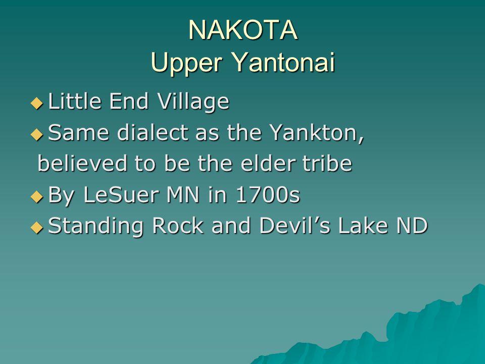 NAKOTA Upper Yantonai  Little End Village  Same dialect as the Yankton, believed to be the elder tribe believed to be the elder tribe  By LeSuer MN