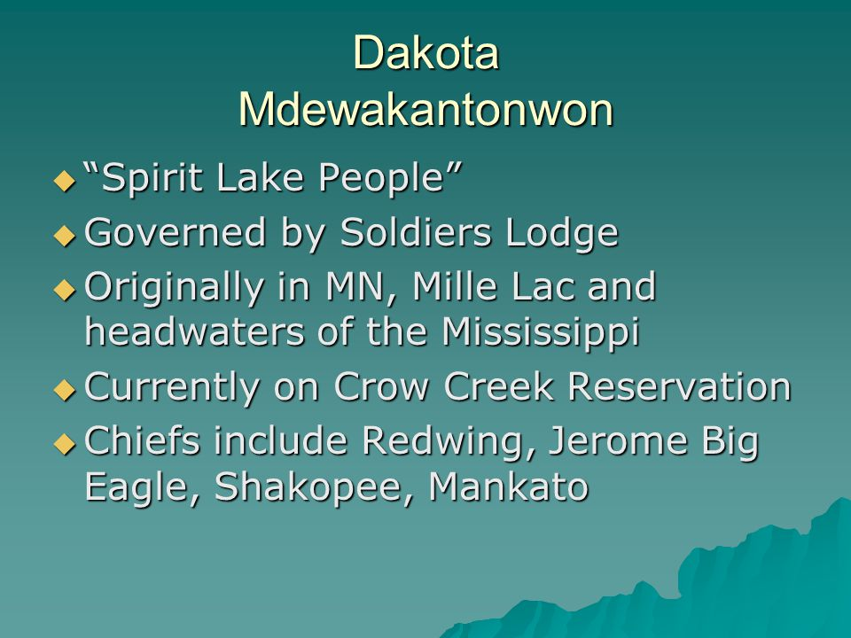"""Dakota Mdewakantonwon  """"Spirit Lake People""""  Governed by Soldiers Lodge  Originally in MN, Mille Lac and headwaters of the Mississippi  Currently"""