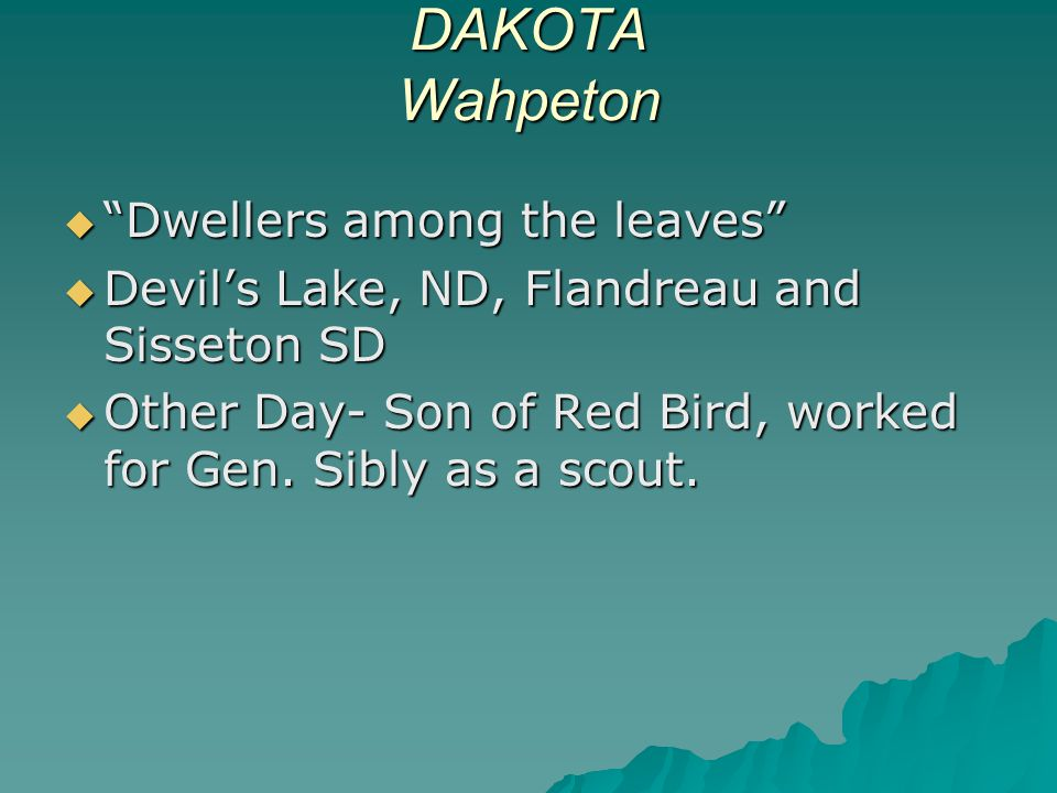 DAKOTA Wahpeton  Dwellers among the leaves  Devil's Lake, ND, Flandreau and Sisseton SD  Other Day- Son of Red Bird, worked for Gen.