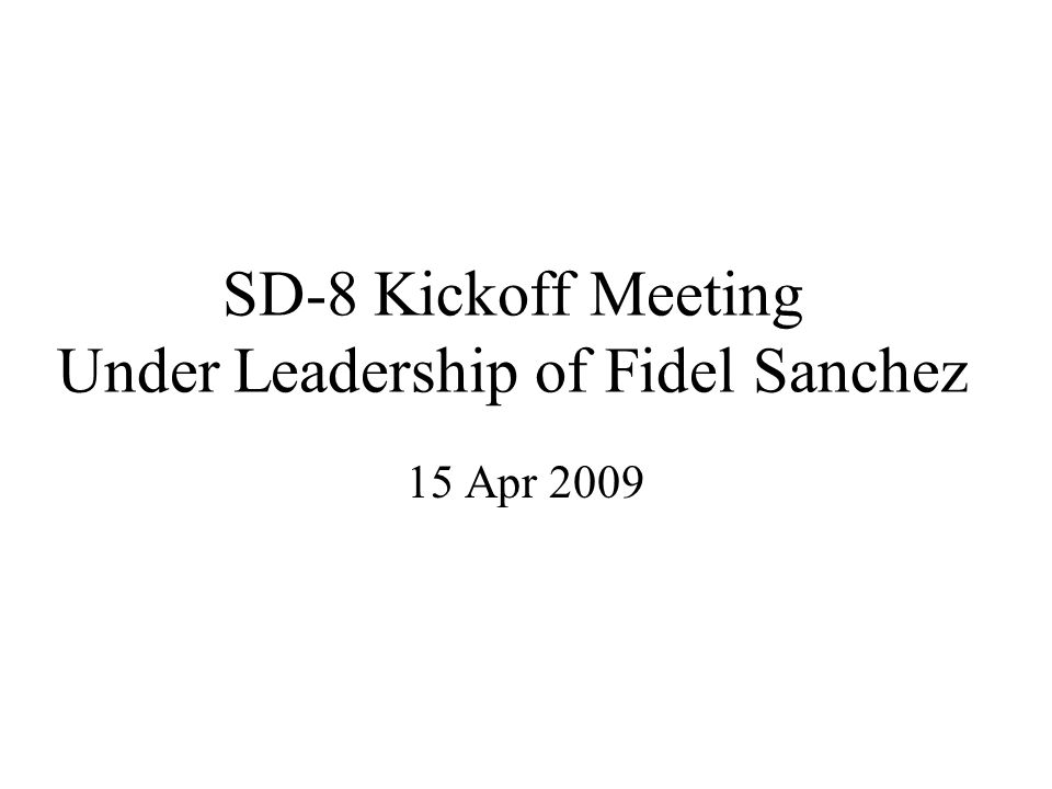 SD-8 Kickoff Meeting Under Leadership of Fidel Sanchez 15 Apr 2009