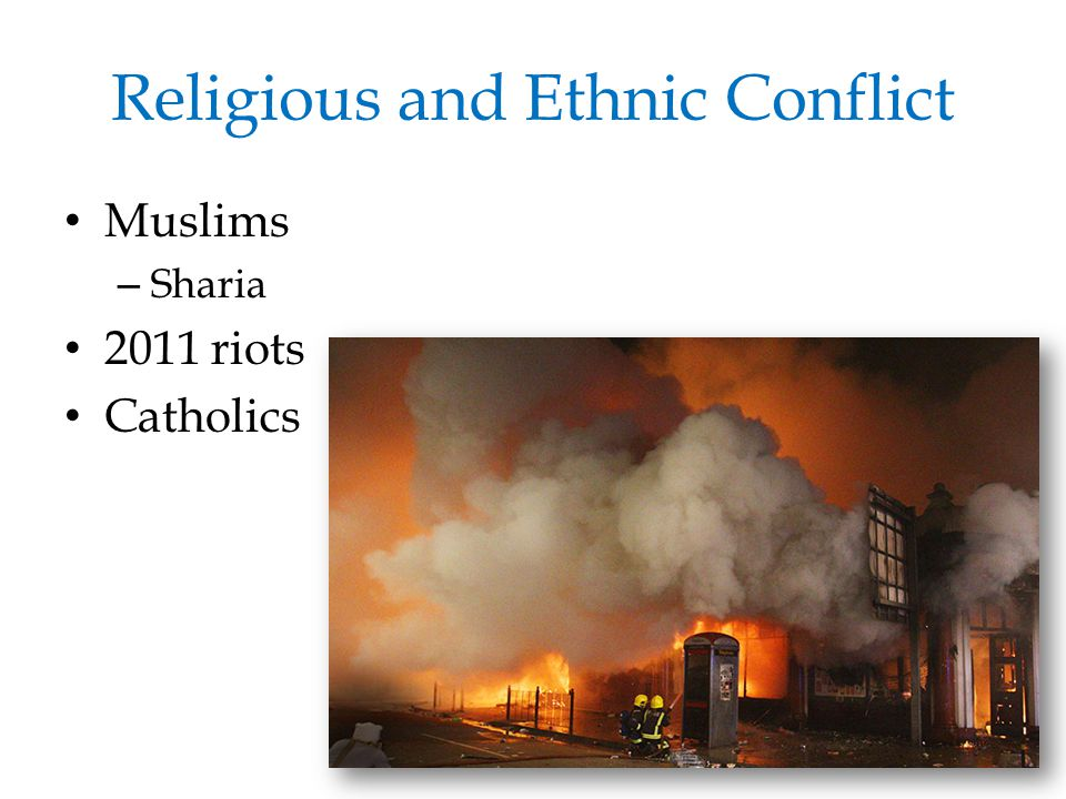 Religious and Ethnic Conflict Muslims – Sharia 2011 riots Catholics