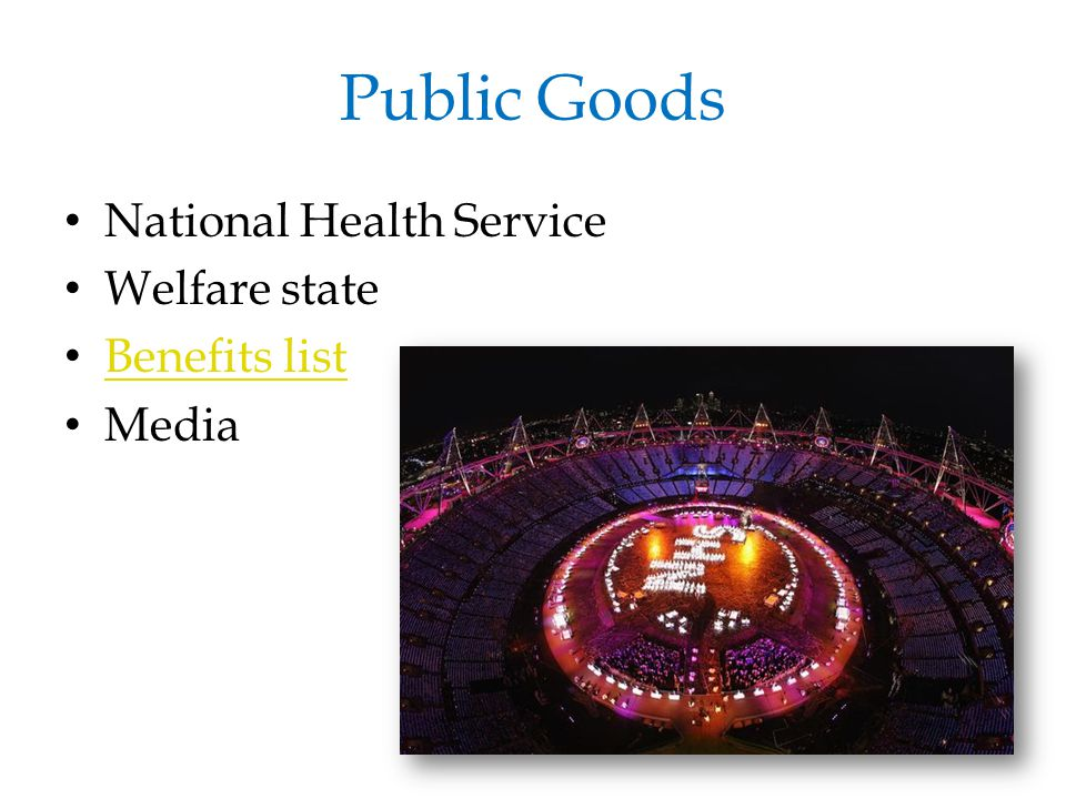 Public Goods National Health Service Welfare state Benefits list Media