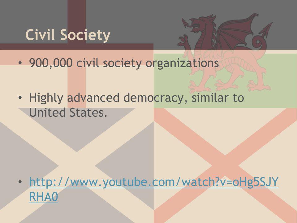 Civil Society 900,000 civil society organizations Highly advanced democracy, similar to United States. http://www.youtube.com/watch?v=oHg5SJY RHA0 htt