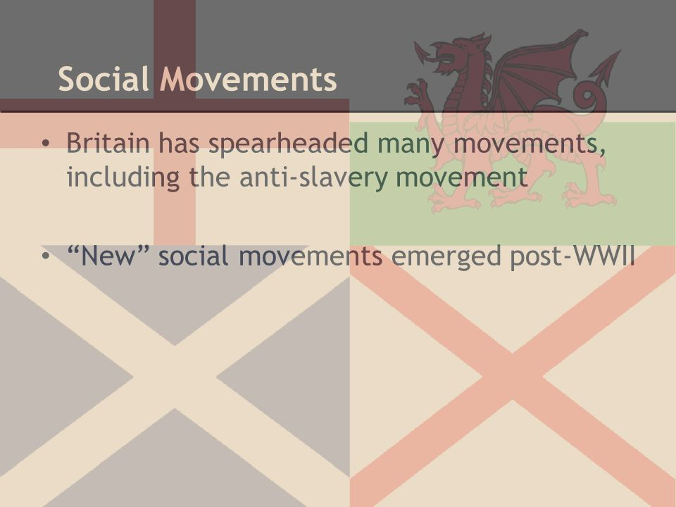 """Social Movements Britain has spearheaded many movements, including the anti-slavery movement """"New"""" social movements emerged post-WWII"""