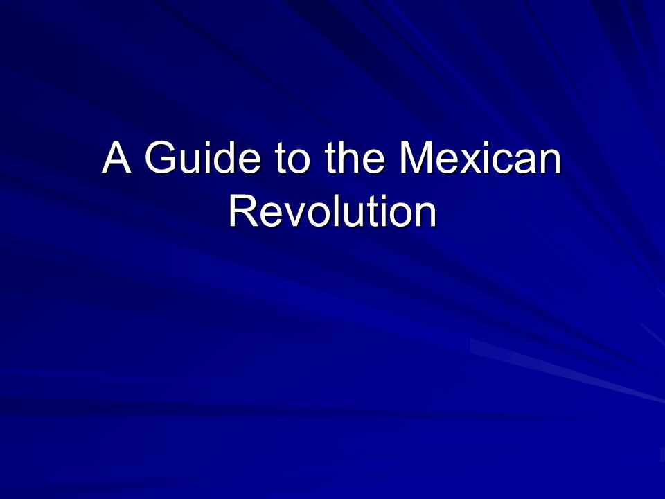 A Guide to the Mexican Revolution