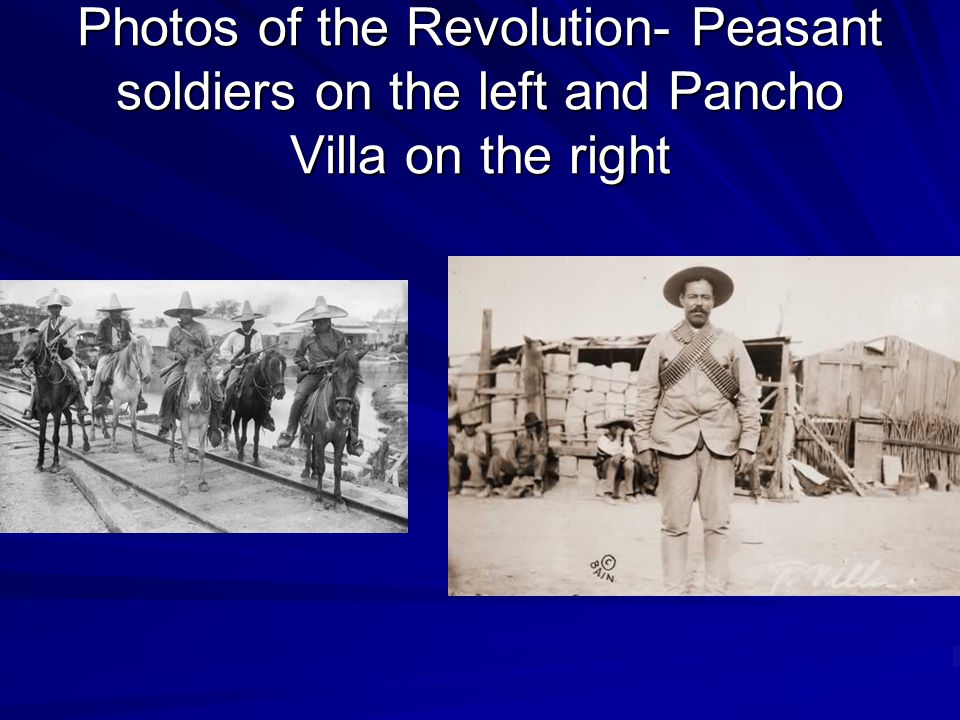 Photos of the Revolution- Peasant soldiers on the left and Pancho Villa on the right