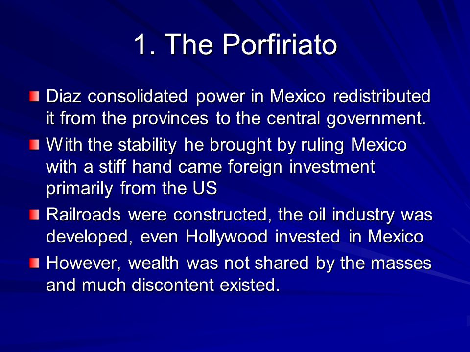 1. The Porfiriato Diaz consolidated power in Mexico redistributed it from the provinces to the central government. With the stability he brought by ru