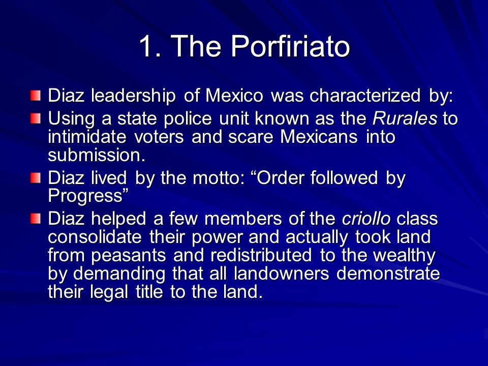 1. The Porfiriato Diaz leadership of Mexico was characterized by: Using a state police unit known as the Rurales to intimidate voters and scare Mexica