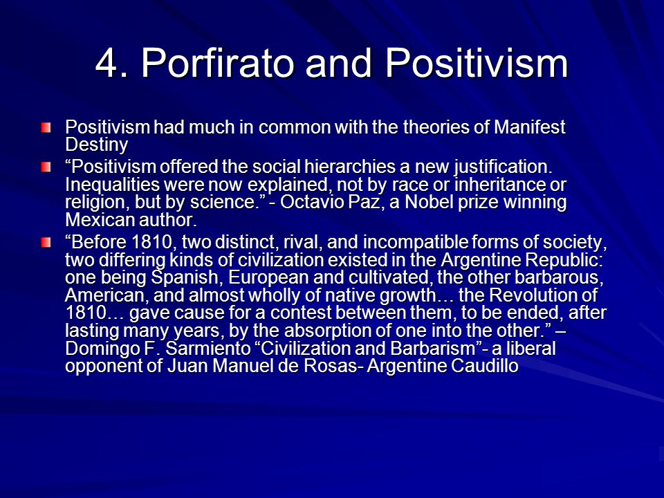 """4. Porfirato and Positivism Positivism had much in common with the theories of Manifest Destiny """"Positivism offered the social hierarchies a new justi"""