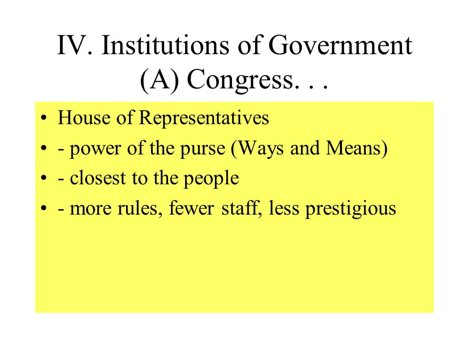 IV.Institutions of Government (A) Congress... What do Hse/Senate do collectively.