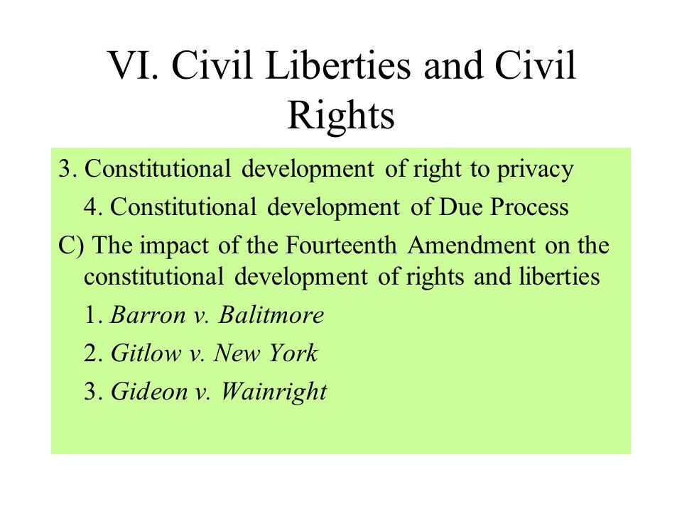 VI. Civil Liberties and Civil Rights A)The development of civil liberties and rights by judicial interpretation (see cases) B) Knowledge of substantiv