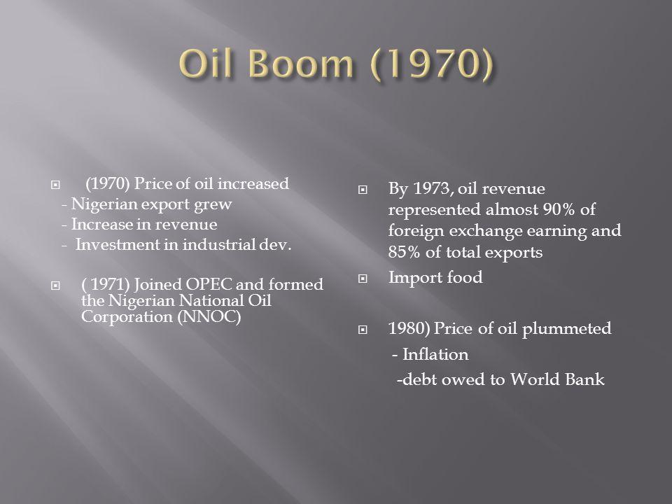  (1970) Price of oil increased - Nigerian export grew - Increase in revenue - Investment in industrial dev.