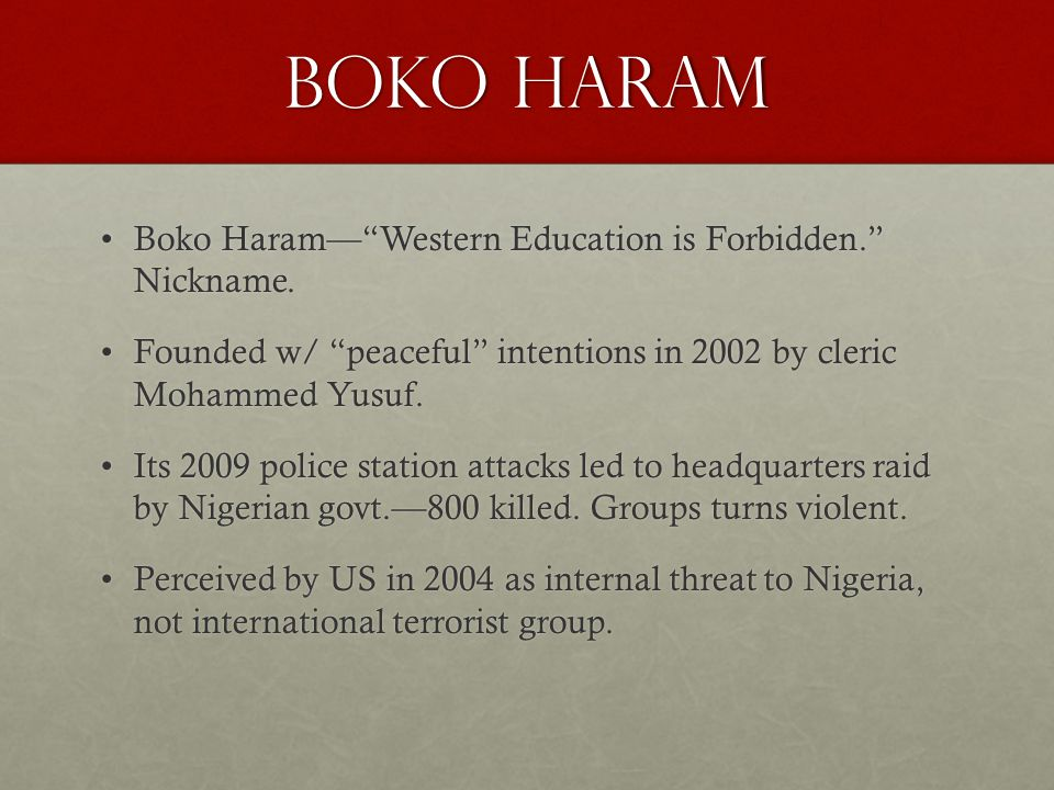 Boko Haram Boko Haram— Western Education is Forbidden. Nickname.Boko Haram— Western Education is Forbidden. Nickname.