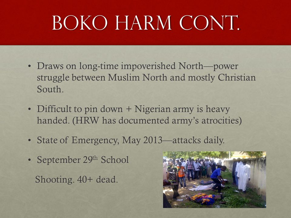 Boko Harm Cont. Draws on long-time impoverished North—power struggle between Muslim North and mostly Christian South.Draws on long-time impoverished N