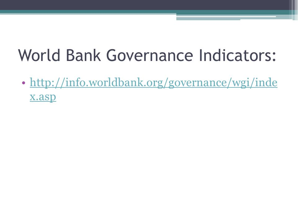 World Bank Governance Indicators: http://info.worldbank.org/governance/wgi/inde x.asphttp://info.worldbank.org/governance/wgi/inde x.asp