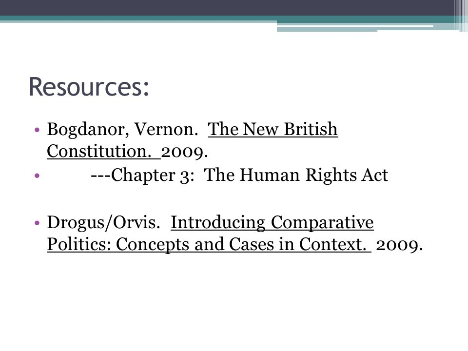 Resources: Bogdanor, Vernon. The New British Constitution.