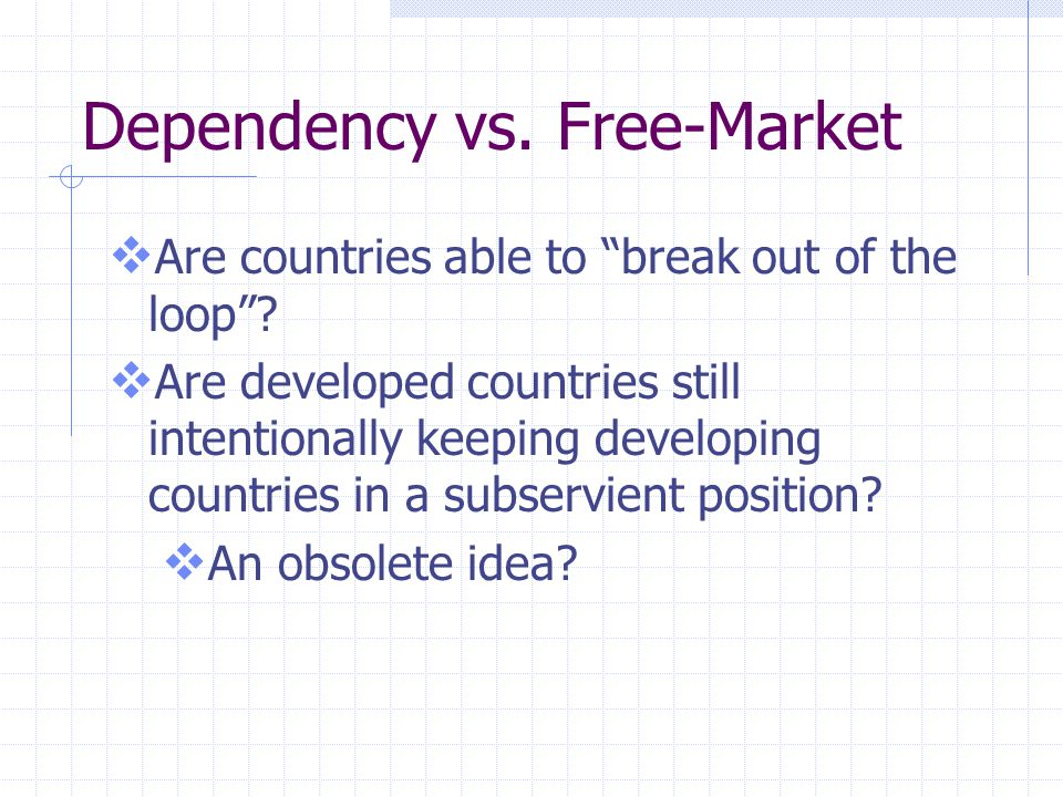 Dependency vs.Free-Market  Are countries able to break out of the loop .