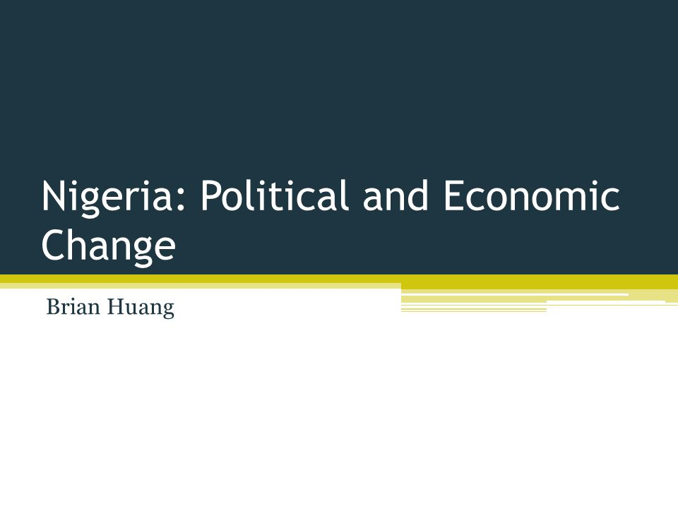 Nigeria: Political and Economic Change Brian Huang