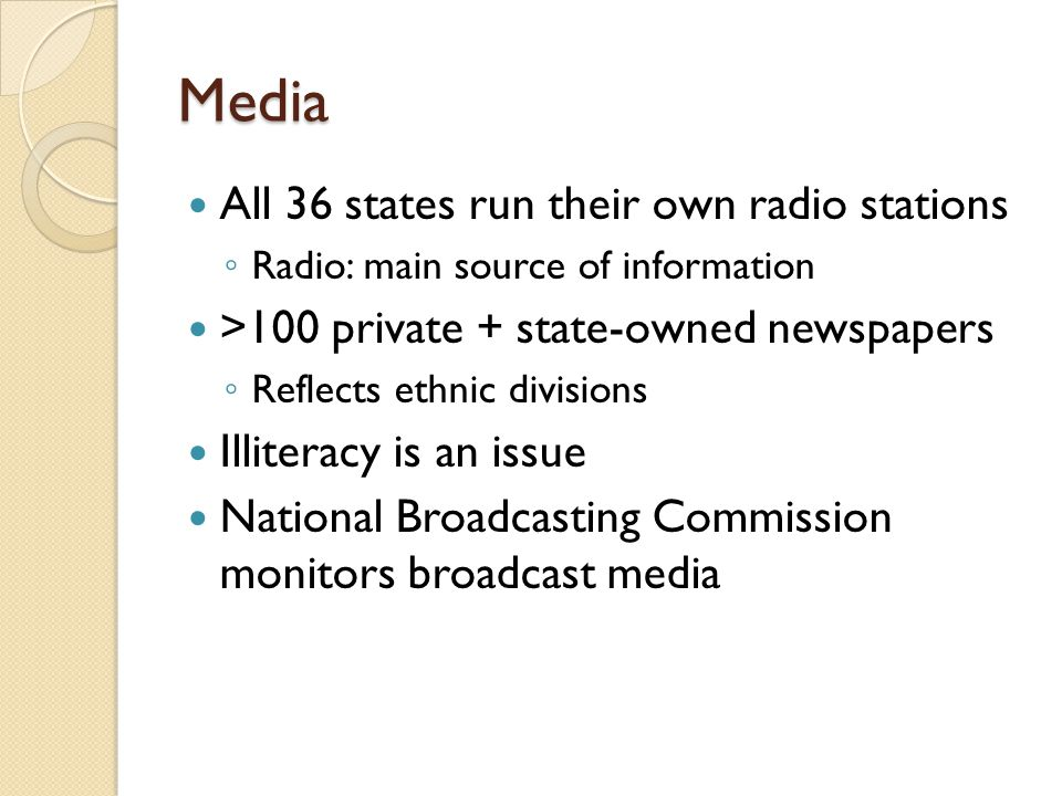 Media All 36 states run their own radio stations ◦ Radio: main source of information >100 private + state-owned newspapers ◦ Reflects ethnic divisions